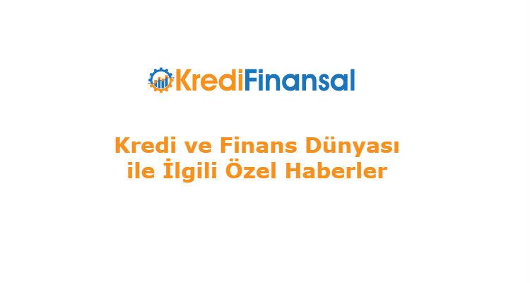 KrediFinansal.Com Özel Haber